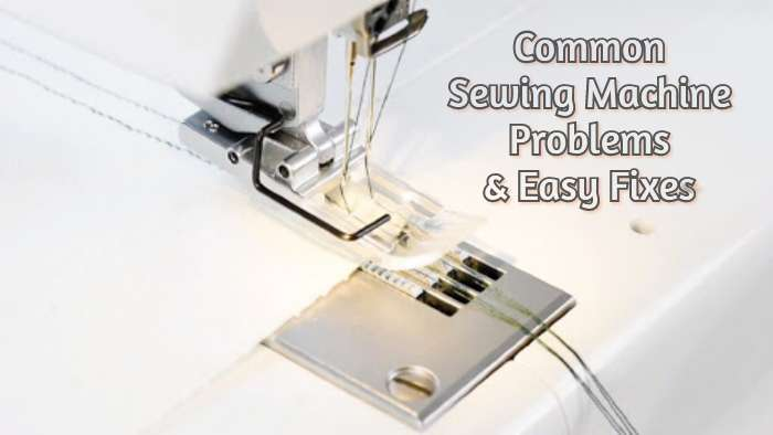 Sewing Machine Problems and Solutions